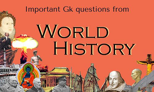 Important Gk questions and answers from world History