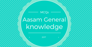 MCQs on Assam- General knowledge and current affairs Gk-2017