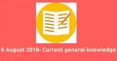 9 August 2018- Daily current affairs general knowledge