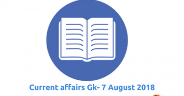 Daily current affairs general knowledge 7 august 2018