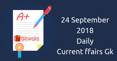Daily current affairs Gk- 24 September 2018