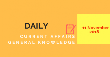 Daily current affairs Gk- 11 November 2018