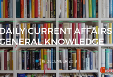 Daily current affairs Gk- 19 December 2018
