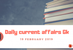 Daily current affairs Gk| 19 February 2019