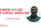 Current Affairs & General Knowledge 11 March 2019