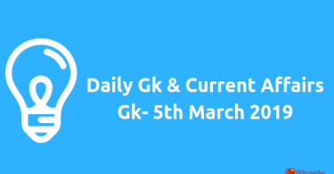 Daily Gk & Current Affairs Gk- 5th March 2019